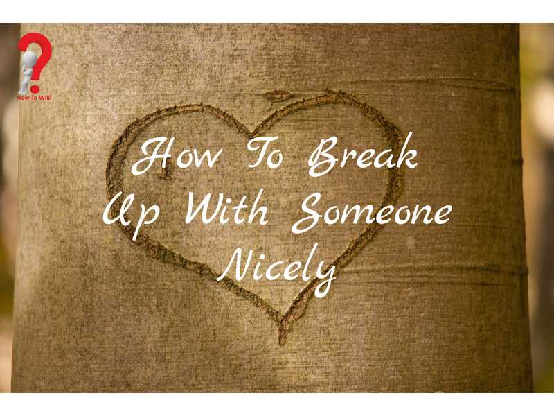 How To Break Up With Someone Nicely