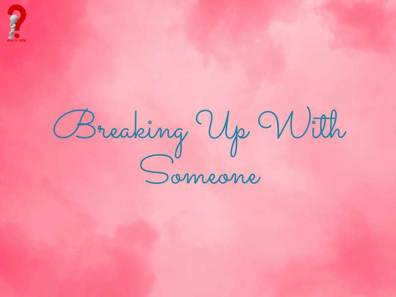 Breaking Up With Someone