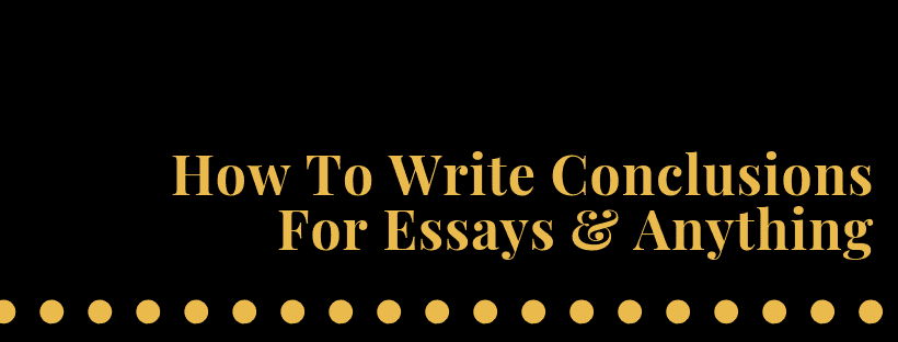 How To Write Conclusions For Essays & Anything