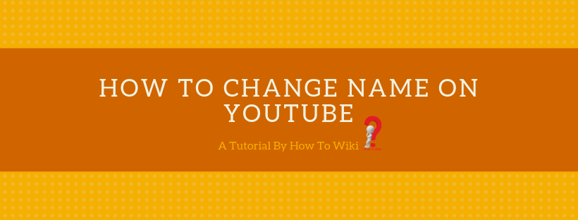 The Best Guide On How To Change Name On YouTube Channel