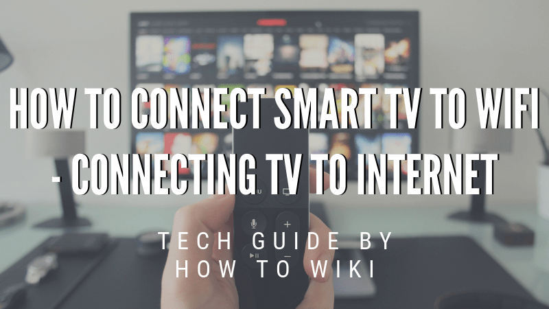 How To Connect Smart TV To WiFi – Connecting TV To Internet